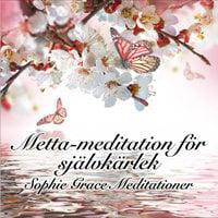 Metta-meditation för självkärlek - Sophie Grace Meditationer