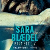 Bara ett liv - Sara Blædel
