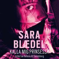 Kalla mig prinsessa - Sara Blædel