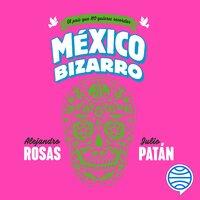 México bizarro - Alejandro Rosas,Julio Patán