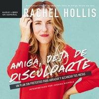 Amiga, deja de disculparte - Rachel Hollis