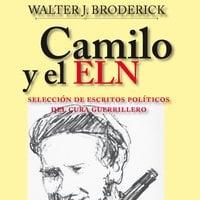 Camilo y el ELN. Selección de escritos políticos del cura guerrillero - Walter J.Broderick