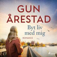 Byt liv med mig - Gun Årestad