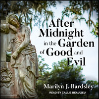After Midnight in the Garden of Good and Evil - Marilyn J. Bardsley