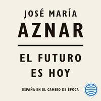 El futuro es hoy - José María Aznar