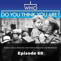 Reader's story:Detective work lead to Minstrels and Methodists - Who Do You Think You Are?, Episode 60 - Matt Ford