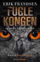Fuglekongen og andre kriminoveller - Erik Frandsen