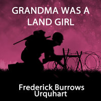 Grandma Was a Land Girl - Frederick Burrows Urquhart