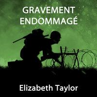 Gravement Endommagé - Elizabeth Taylor