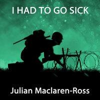 I Had to Go Sick - Julian Maclaren-Ross