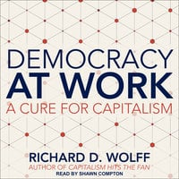 Democracy at Work - Richard D. Wolff