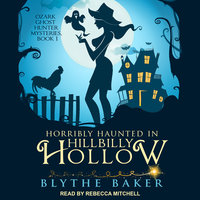 Horribly Haunted in Hillbilly Hollow - Blythe Baker