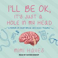 I'll Be OK, It's Just A Hole In My Head - Mimi Hayes