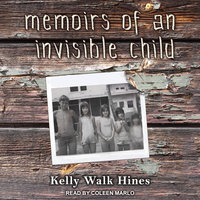 Memoirs of an Invisible Child - Kelly Walk Hines