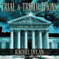 Trial & Tribulations - Rachel Dylan