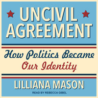 Uncivil Agreement - Lilliana Mason