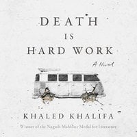 Death is Hard Work - Khaled Khalifa