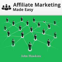 Affiliate Marketing Made Easy - John Hawkins