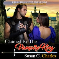 Claimed by the Vampire King - Book 1: A Vampire Paranormal Romance - Susan G. Charles