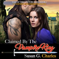 Claimed by the Vampire King - Book 2: A Vampire Paranormal Romance - Susan G. Charles