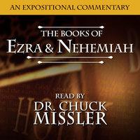 Ezra & Nehemiah: An Expositional Commentary - Chuck Missler
