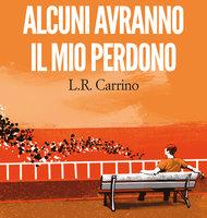 Alcuni avranno il mio perdono - Luigi Carrino
