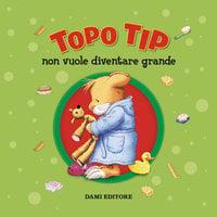 Topo Tip non vuole diventare grande - Anna Casalis