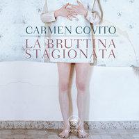 La bruttina stagionata - Carmen Covito