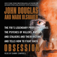 Obsession: The FBI's Legendary Profiler Probes the Psyches of Killers, Rapists, and Stalkers - John E. Douglas, Mark Olshaker
