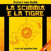 La scimmia e la tigre - Robert van Gulik