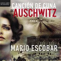 Canción de cuna en Aushwitz - Mario Escobar