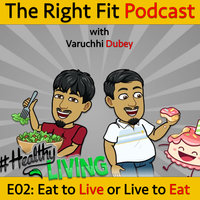 Eat to Live / Live to Eat - Varuchhi Dubey