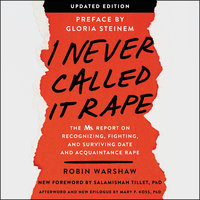 I Never Called It Rape - Updated Edition: The Ms. Report on Recognizing, Fighting, and Surviving Date and Acquaintance Rape - Robin Warshaw
