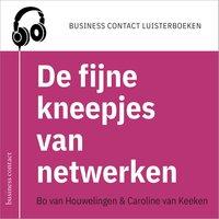 De fijne kneepjes van netwerken - Caroline van Keeken, Bo van Houwelingen