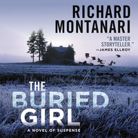 The Buried Girl: A Novel of Suspense - Richard Montanari