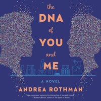 The DNA of You and Me: A Novel - Andrea Rothman
