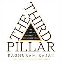 The Third Pillar: The Revival of Community in a Polarised World - Raghuram Rajan