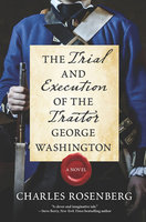 The Trial and Execution of the Traitor George Washington - Charles Rosenberg