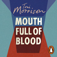 Mouth Full of Blood: Essays, Speeches, Meditations - Toni Morrison
