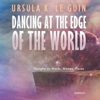 Dancing at the Edge of the World - Ursula K. Le Guin