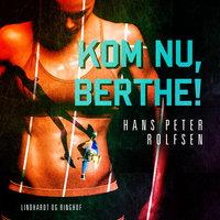 Kom nu, Berthe! - Hans Peter Rolfsen