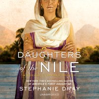Daughters of the Nile: A Novel of Cleopatra's Daughter - Stephanie Dray