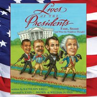 Lives of the Presidents: Fame, Shame (and What the Neighbors Thought) - Kathleen Krull