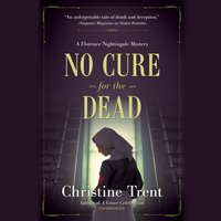 No Cure for the Dead: A Florence Nightingale Mystery - Christine Trent
