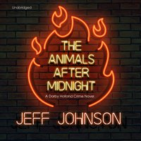 The Animals after Midnight: A Darby Holland Crime Novel - Jeff Johnson