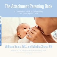 The Attachment Parenting Book - William Sears, Martha Sears