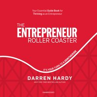 The Entrepreneur Roller Coaster: It's Your Turn to #JoinTheRide - Darren Hardy