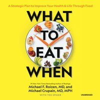 What to Eat When: A Strategic Plan to Improve Your Health and Life through Food - Michael F. Roizen,Michael Crupain