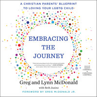 Embracing the Journey: A Christian Parents' Blueprint to Loving Your LGBTQ Child - Greg McDonald,Lynn McDonald