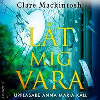 Låt mig vara - Clare Mackintosh